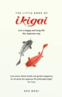 The Little Book of Ikigai : The secret Japanese way to live a happy and long life - Book
