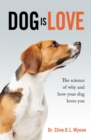 Dog is Love : Why and How Your Dog Loves You - Book