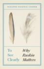 To See Clearly : Why Ruskin Matters - eBook
