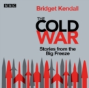 Cold War: Series 1 and 2 : Stories from the Big Freeze - eAudiobook