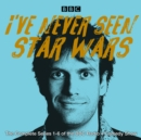 I've Never Seen Star Wars: The Complete Series 1-6 : The BBC Radio 4 comedy show - eAudiobook