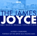 The James Joyce BBC Radio Collection : Ulysses, A Portrait of the Artist as a Young Man & Dubliners - Book