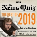 The News Quiz: Best of 2019 : The topical BBC Radio 4 comedy panel show - Book