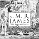 The M. R. James BBC Radio Collection : Dramatisations and readings of his classic ghost stories - eAudiobook