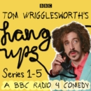Tom Wrigglesworth's Hang Ups: Series 1-5 - eAudiobook
