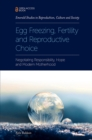 Egg Freezing, Fertility and Reproductive Choice : Negotiating Responsibility, Hope and Modern Motherhood - Book