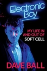 Electronic Boy: My Life In and Out of Soft Cell : The Autobiography of Dave Ball - Book
