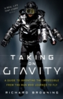 Taking on Gravity : A Guide to Inventing the Impossible - Book