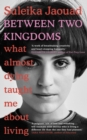 Between Two Kingdoms : What almost dying taught me about living - Book