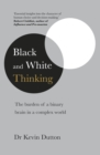 Black and White Thinking : The burden of a binary brain in a complex world - Book