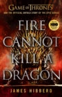 Fire Cannot Kill a Dragon : Game of Thrones and the Official Untold Story of an Epic Series - Book