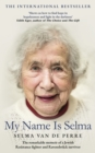 My Name Is Selma : The remarkable memoir of a Jewish Resistance fighter and Ravensbruck survivor - Book