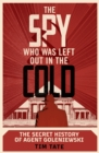 The Spy who was left out in the Cold : The Secret History of Agent Goleniewski - Book