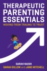 Therapeutic Parenting Essentials : Moving from Trauma to Trust - eBook