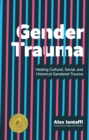 Gender Trauma : Healing Cultural, Social, and Historical Gendered Trauma - Book