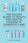 The Pocket Guide to Mouth and Dental Hygiene in Dementia Care : Guidance for Maintaining Good Oral Health - Book