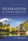 Shamanism in Chinese Medicine : Applying Ancient Wisdom to Health and Healing - Book