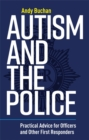 Autism and the Police : Practical Advice for Officers and Other First Responders - Book