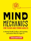 Mind Mechanics for Teens and Young Adults : A Mental Health Toolbox with Activities and Lesson Plans for Ages 11+ - Book