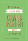 For the Best Grandparent Ever : The Perfect Gift From Your Grandchildren - Book