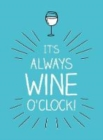 It's Always Wine O'Clock : Quotes and Statements for Wine Lovers - Book