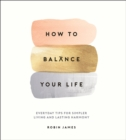 How to Balance Your Life : Everyday Tips for Simpler Living and Lasting Harmony - eBook