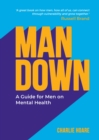 Man Down : A Guide for Men on Mental Health - Book