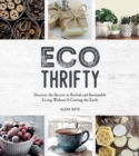 Eco-Thrifty : Discover the Secrets to Stylish and Sustainable Living Without it Costing the Earth, Including Upcycling, Recycling, Budget-Friendly Ideas and More - Book