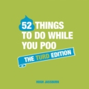 52 Things to Do While You Poo : The Turd Edition - Book