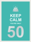 Keep Calm You're Only 50 : Wise Words for a Big Birthday - Book