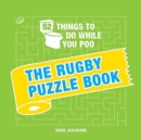 52 Things to Do While You Poo : The Rugby Puzzle Book - Book
