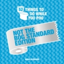 52 Things to Do While You Poo : Not the Bog-Standard Edition - Book