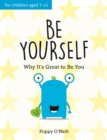 Be Yourself : Why It's Great to Be You: A Child's Guide to Embracing Individuality - Book