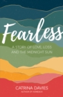 Fearless : A Story of Love, Loss and The Midnight Sun - Book