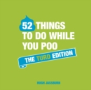 52 Things to Do While You Poo : The Turd Edition - eBook