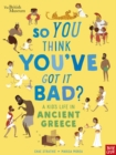 British Museum: So You Think You've Got It Bad? A Kid's Life in Ancient Greece - Book