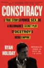 Conspiracy : A True Story of Power, Sex, and a Billionaire's Secret Plot to Destroy a Media Empire - Book