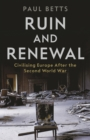 Ruin and Renewal : Civilising Europe After the Second World War - Book