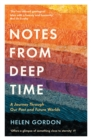 Notes from Deep Time : A Journey Through our Past and Future Worlds - Book