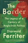 The Border : The Legacy of a Century of Anglo-Irish Politics - Book