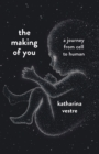 The Making of You : A Journey from Cell to Human - Book
