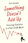 Something Doesn't Add Up : Surviving Statistics in a Number-Mad World - Book