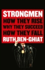 Strongmen : How They Rise, Why They Succeed, How They Fall - Book
