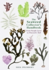 The Seaweed Collector's Handbook : From Purple Laver to Peacock's Tail - Book