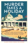 Murder Takes a Holiday : Classic Crime Stories for Summer - Book