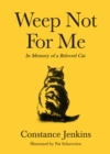 Weep Not for Me : In Memory of a Beloved Cat - Book