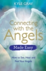 Connecting with the Angels Made Easy : How to See, Hear and Feel Your Angels - eBook