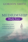 Mediumship Made Easy : An Introductory Guide to Developing Spiritual Awareness and Intuition - eBook