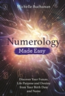 Numerology Made Easy : Discover Your Future, Life Purpose and Destiny from Your Birth Date and Name - eBook