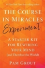 The Course in Miracles Experiment : A Starter Kit for Rewiring Your Mind (and Therefore the World) - Book